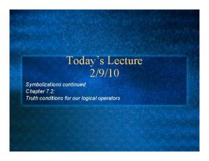 10. Symbolizations continued Chapter 7.2: Truth conditions for our logical operators