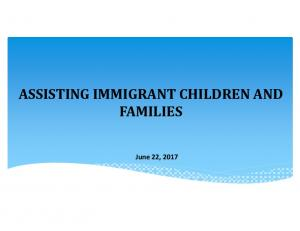ASSISTING IMMIGRANT CHILDREN AND FAMILIES. June 22, 2017