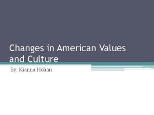 Changes in American Values and Culture. By: Kianna Holian