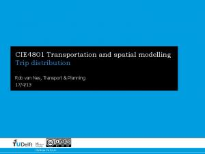 CIE4801 Transportation and spatial modelling Trip distribution