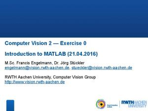 Computer Vision 2 Exercise 0. Introduction to MATLAB ( )