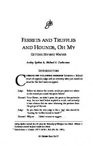 FERRETS AND TRUFFLES AND HOUNDS, OH MY GETTING BEYOND WAIVER. Andrey Spektor & Michael A. Zuckerman INTRODUCTION