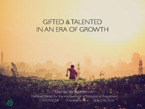 GIFTED & TALENTED IN AN ERA OF GROWTH