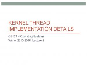 KERNEL THREAD IMPLEMENTATION DETAILS. CS124 Operating Systems Winter , Lecture 9