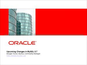 <Insert Picture Here> Upcoming Changes in MySQL 5.7 Morgan Tocker, MySQL Community Manager