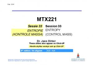 MTX221. Session 33 ENTROPY (CONTROL MASS) Sessie 33 ENTROPIE (KONTROLE MASSA) Dr. Jaco Dirker. These slides also appear on Click-UP
