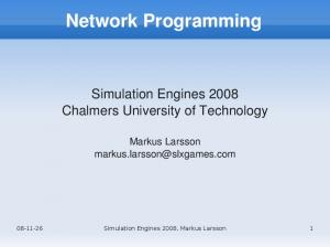 Network Programming. Simulation Engines 2008 Chalmers University of Technology. Markus Larsson