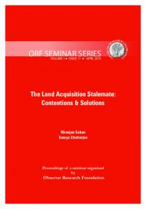 ORF SEMINAR SERIES VOLUME 1 ISSUE 11 APRIL The Land Acquisition Stalemate: Contentions & Solutions. Niranjan Sahoo Samya Chatterjee