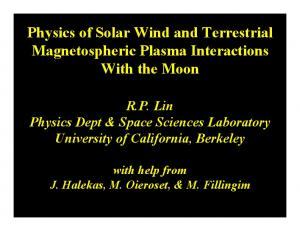 Physics of Solar Wind and Terrestrial Magnetospheric Plasma Interactions With the Moon