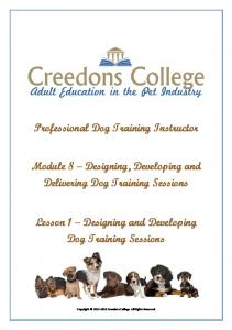 Professional Dog Training Instructor. Module 8 Designing, Developing and Delivering Dog Training Sessions