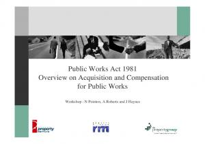 Public Works Act 1981 Overview on Acquisition and Compensation for Public Works. Workshop : N Pointon, A Roberts and J Haynes