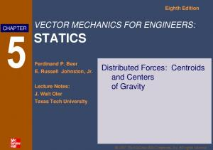 STATICS VECTOR MECHANICS FOR ENGINEERS: and Centers of Gravity. Eighth Edition CHAPTER. Ferdinand P. Beer E. Russell Johnston, Jr