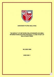 UNIVERSITI PUTRA MALAYSIA. THE IMPACT OF NETWORK RELATIONSHIPS ON SMEs' INTERNATIONALIZATION PROCESS: A CASE STUDY OF MALAYSIAN FIRMS NG SIEW IMM